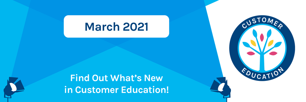 What's New in Customer Education - March 2021