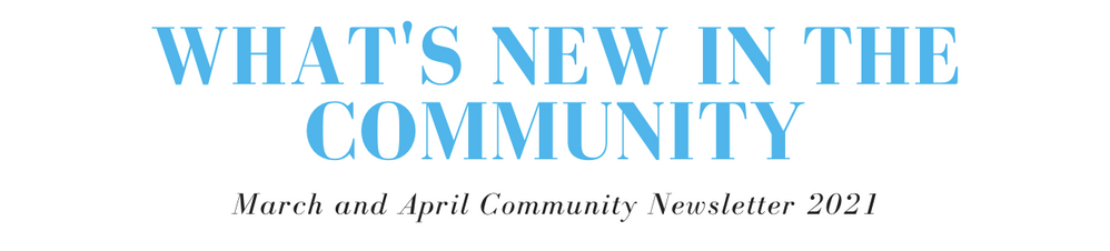 What's New in our Community: March & April 2021